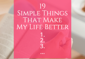 19th Simple Things That Make My Life Better